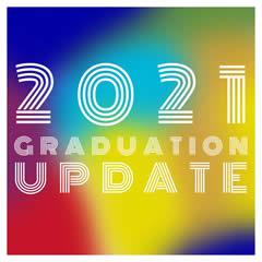 2021 Graduation Update